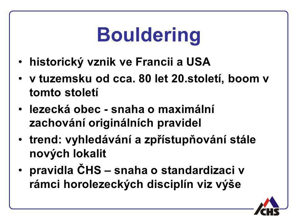 Bouldering historický vznik ve Francii a USA v tuzemsku od cca. 80 let 20.století, boom v tomto století lezecká obec - snaha o maximální zachování ori