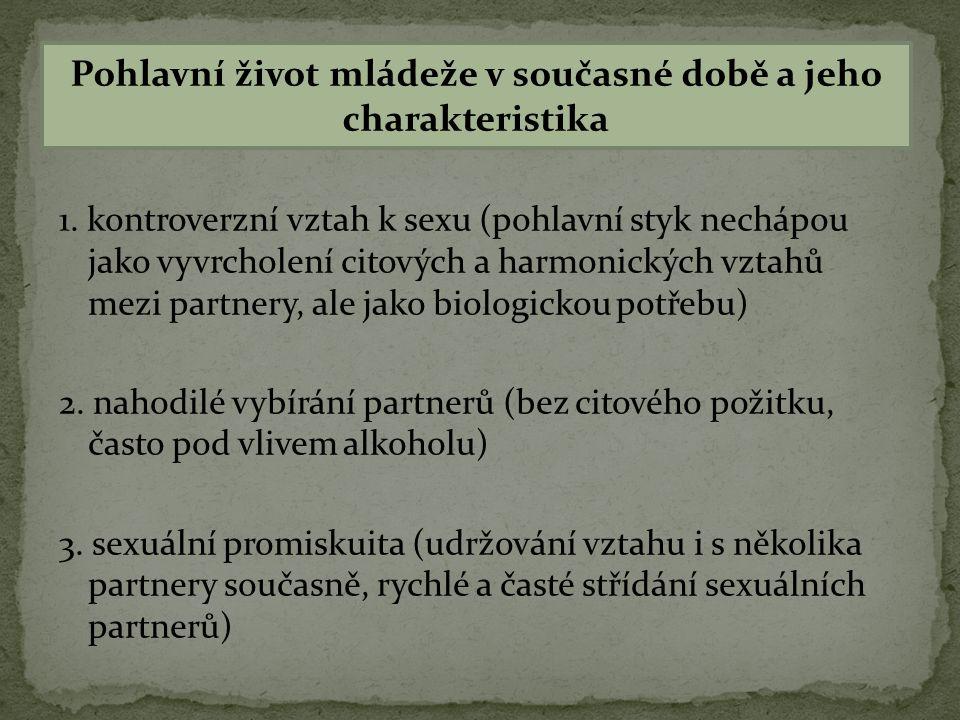 1. kontroverzní vztah k sexu (pohlavní styk nechápou jako vyvrcholení citových a harmonických vztahů mezi partnery, ale jako biologickou potřebu) 2. n