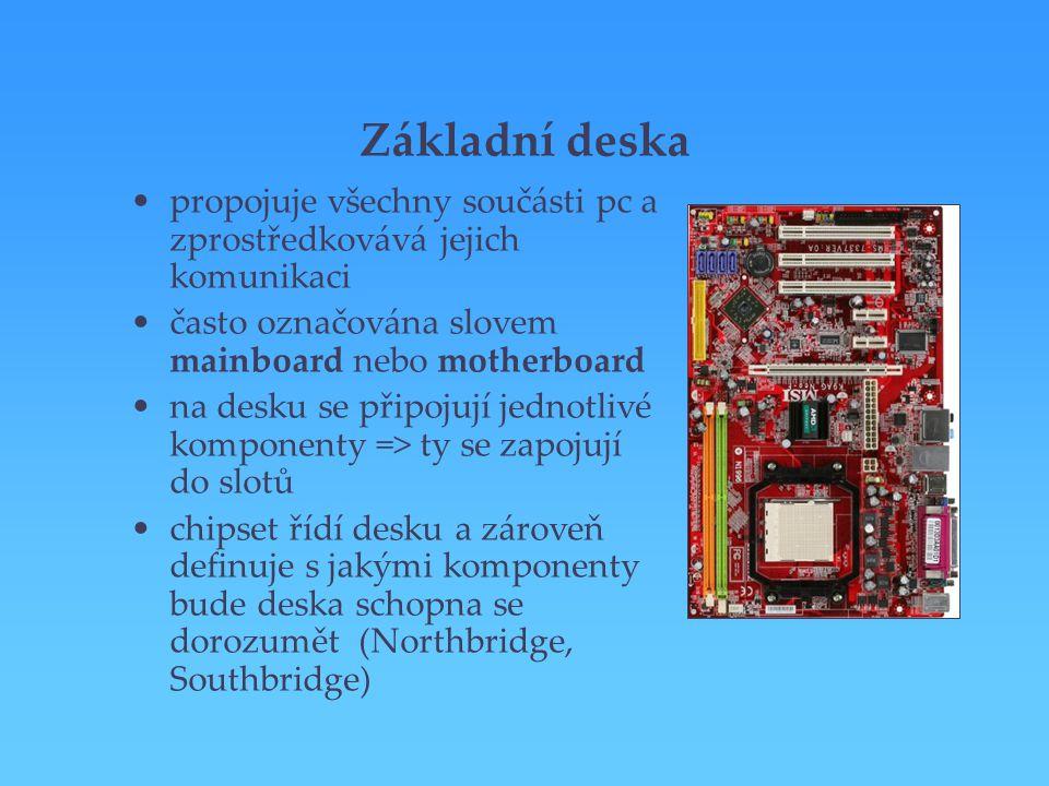Základní deska propojuje všechny součásti pc a zprostředkovává jejich komunikaci často označována slovem mainboard nebo motherboard na desku se připoj