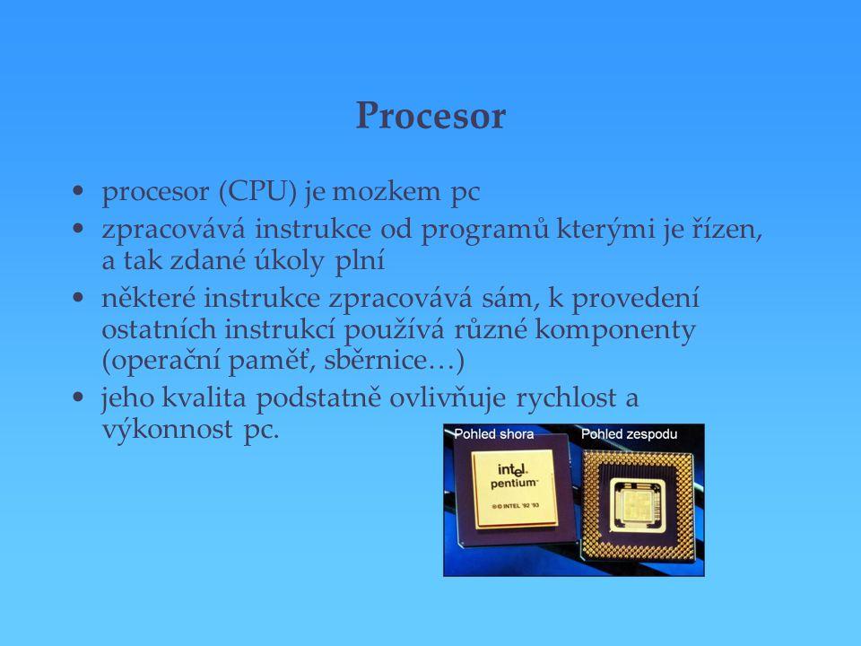 Procesor procesor (CPU) je mozkem pc zpracovává instrukce od programů kterými je řízen, a tak zdané úkoly plní některé instrukce zpracovává sám, k pro
