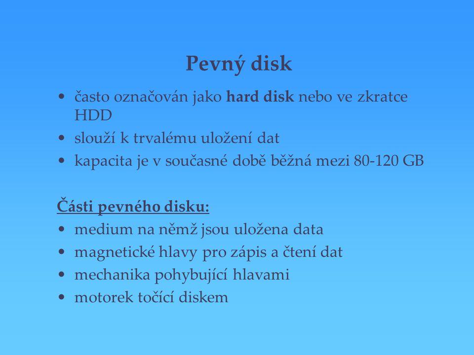Pevný disk často označován jako hard disk nebo ve zkratce HDD slouží k trvalému uložení dat kapacita je v současné době běžná mezi 80-120 GB Části pev