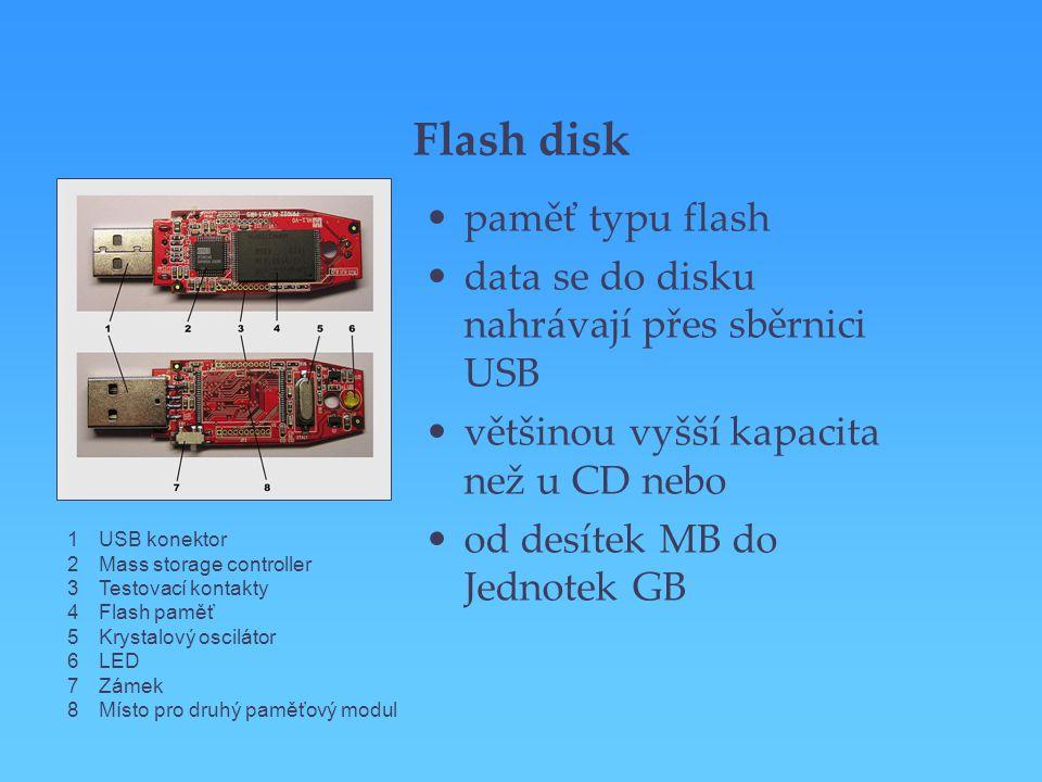Flash disk paměť typu flash data se do disku nahrávají přes sběrnici USB většinou vyšší kapacita než u CD nebo od desítek MB do Jednotek GB 1USB konek