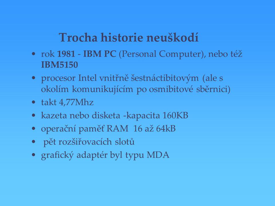 Trocha historie neuškodí rok 1981 - IBM PC (Personal Computer), nebo též IBM5150 procesor Intel vnitřně šestnáctibitovým (ale s okolím komunikujícím p