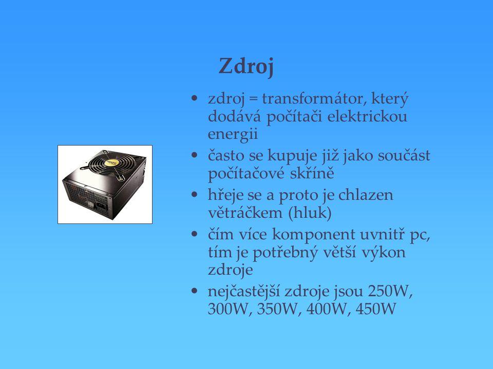 Zdroj zdroj = transformátor, který dodává počítači elektrickou energii často se kupuje již jako součást počítačové skříně hřeje se a proto je chlazen