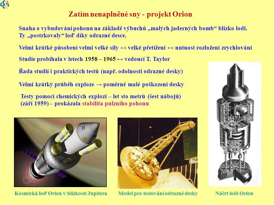 """Zatím nenaplněné sny - projekt Orion Snaha o vybudování pohonu na základě výbuchů """"malých jaderných bomb"""" blízko lodi. Ty """"postrkovaly"""" loď díky odraz"""