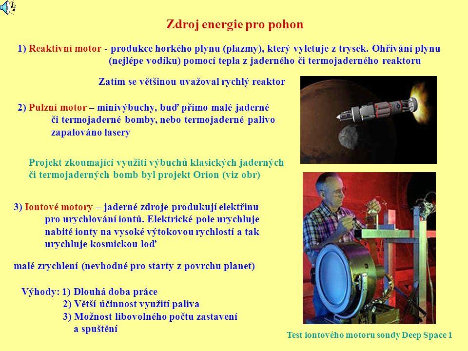 Závěr 1) K intenzivnější činnosti člověka v blízkém i vzdálenějším vesmírném okolí jsou nutné velmi výkonné zdroje energie – zajištění přepravy, tepla a elektrické energie 2) Těmito zdroji musí být s největší pravděpodobností zdroje jaderné 3) Jsou tyto možnosti: Radioizotopové, štěpení, jaderná fůze a využití antihmoty 4) Zatím se využívají radioizitopové zdroje (menší výkony) a štěpné reaktory (větší výkony) Od roku 2003 nová etapa zájmů o tyto zdroje.