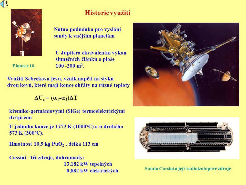 Historie využití Nutno podmínka pro vyslání sondy k vnějším planetám Sonda Cassini a její radioizotopové zdroje Pioneer 10 Hmotnost 10,9 kg PuO 2, dél