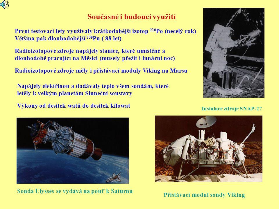 Současné i budoucí využití Instalace zdroje SNAP-27 Sonda Ulysses se vydává na pouť k Saturnu Radioizotopové zdroje napájely stanice, které umístěné a