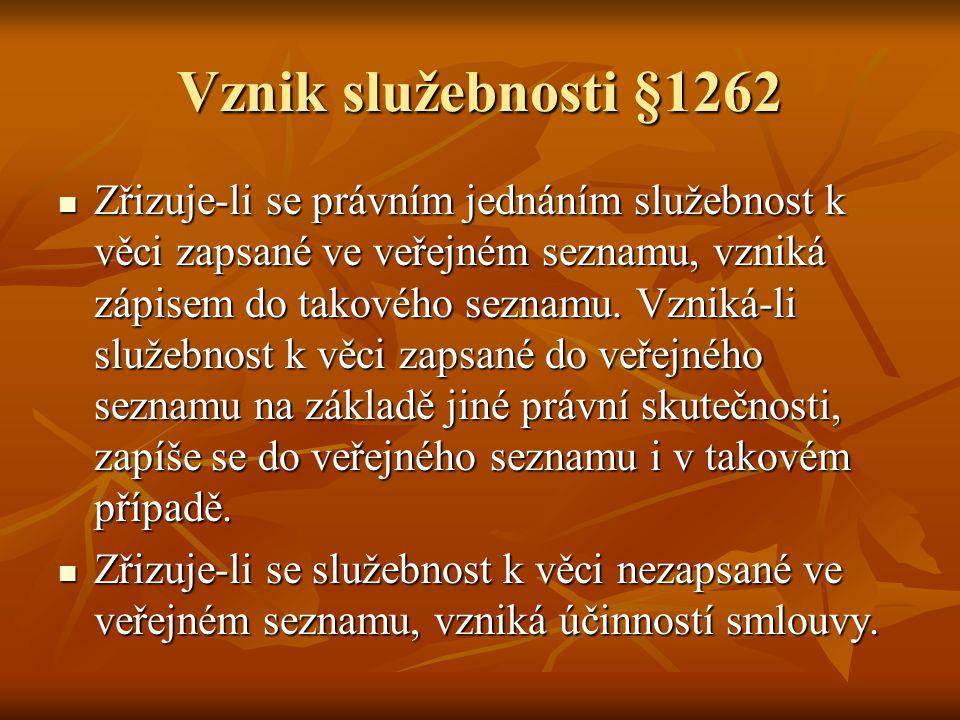 Vznik služebnosti §1262 Zřizuje-li se právním jednáním služebnost k věci zapsané ve veřejném seznamu, vzniká zápisem do takového seznamu. Vzniká-li sl