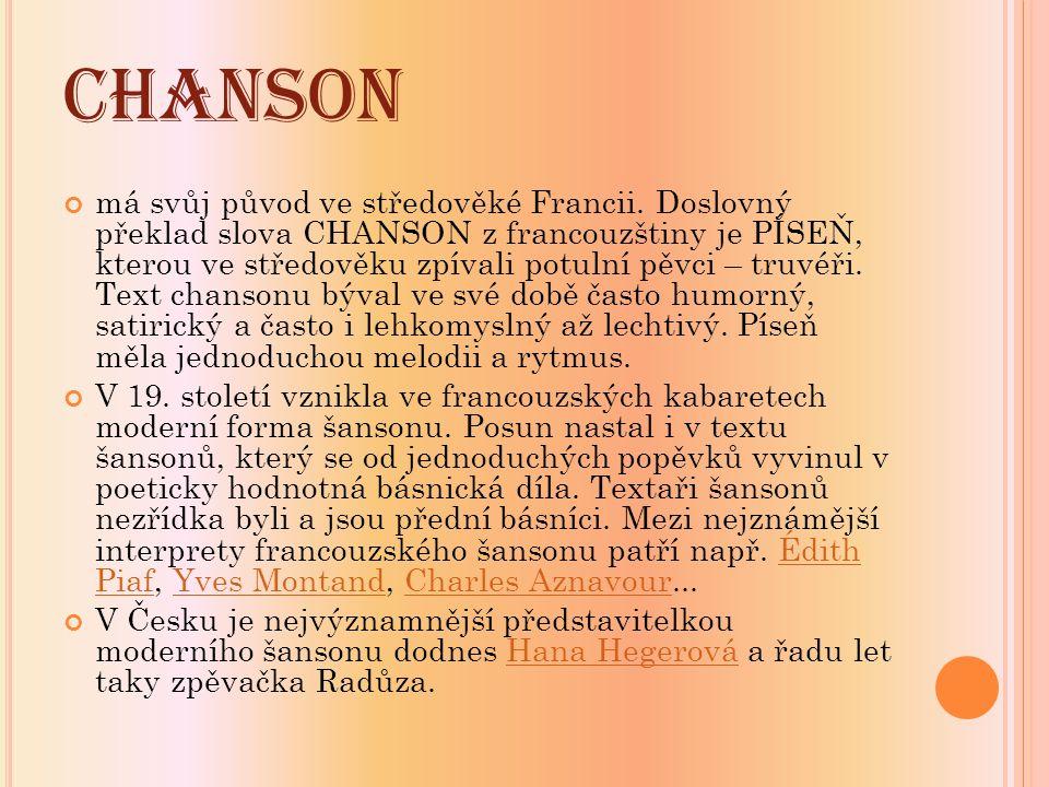 CHANSON má svůj původ ve středověké Francii. Doslovný překlad slova CHANSON z francouzštiny je PÍSEŇ, kterou ve středověku zpívali potulní pěvci – tru