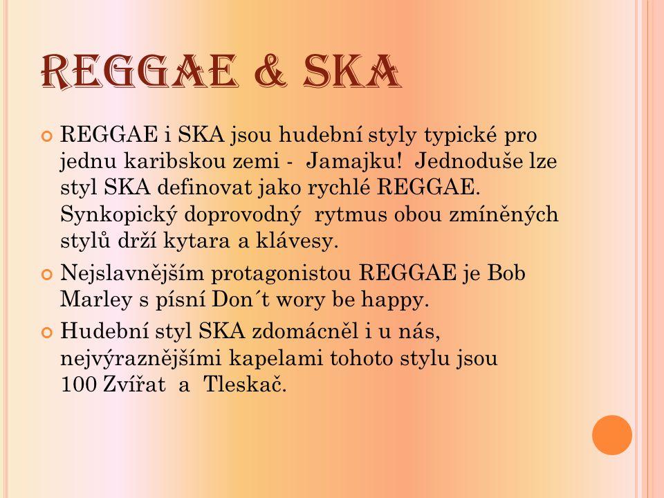 REGGAE & SKA REGGAE i SKA jsou hudební styly typické pro jednu karibskou zemi - Jamajku! Jednoduše lze styl SKA definovat jako rychlé REGGAE. Synkopic