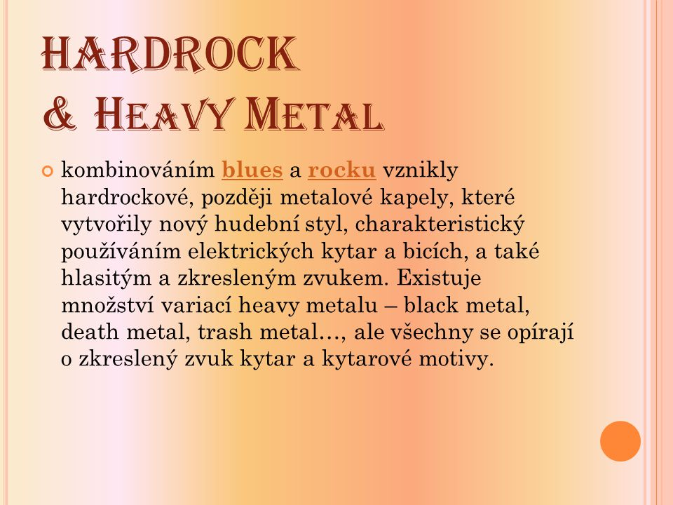 HARDROCK & H EAVY M ETAL kombinováním blues a rocku vznikly hardrockové, později metalové kapely, které vytvořily nový hudební styl, charakteristický