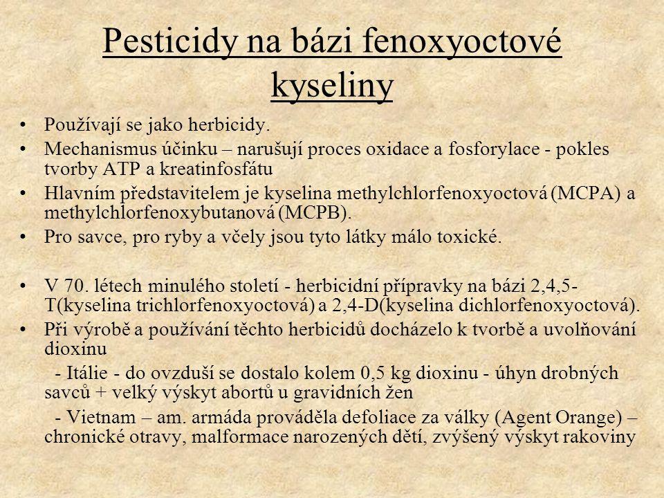 Pesticidy na bázi fenoxyoctové kyseliny Používají se jako herbicidy. Mechanismus účinku – narušují proces oxidace a fosforylace - pokles tvorby ATP a