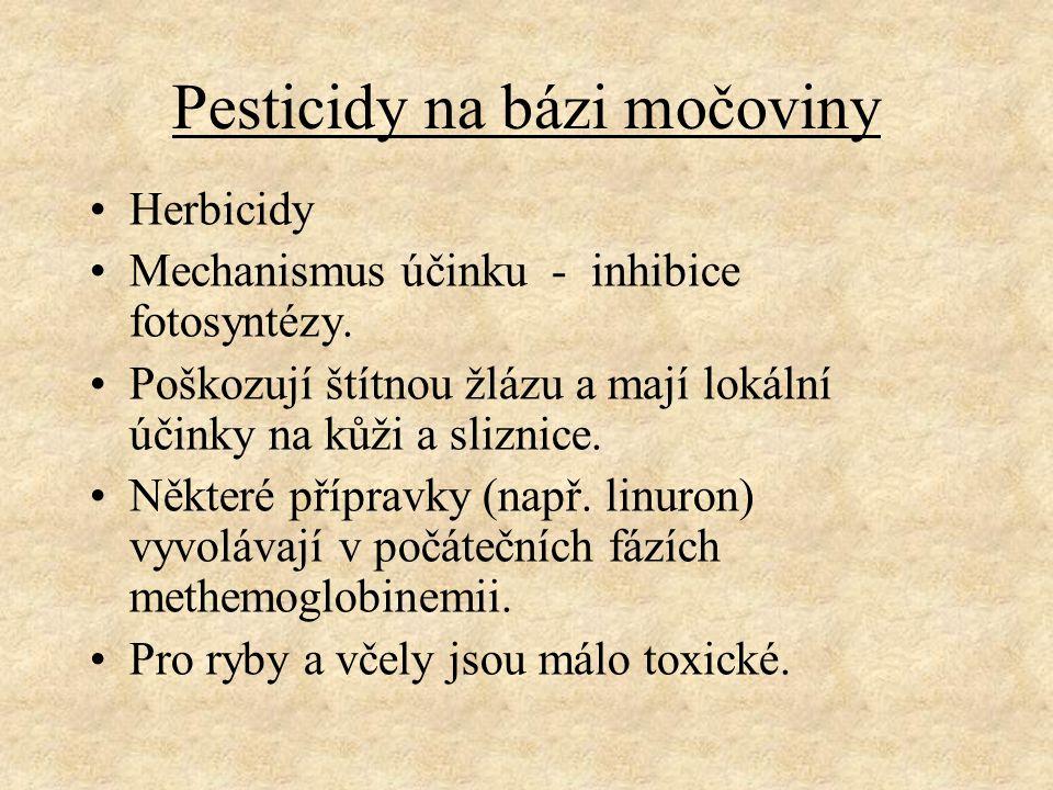 Pesticidy na bázi močoviny Herbicidy Mechanismus účinku - inhibice fotosyntézy. Poškozují štítnou žlázu a mají lokální účinky na kůži a sliznice. Někt