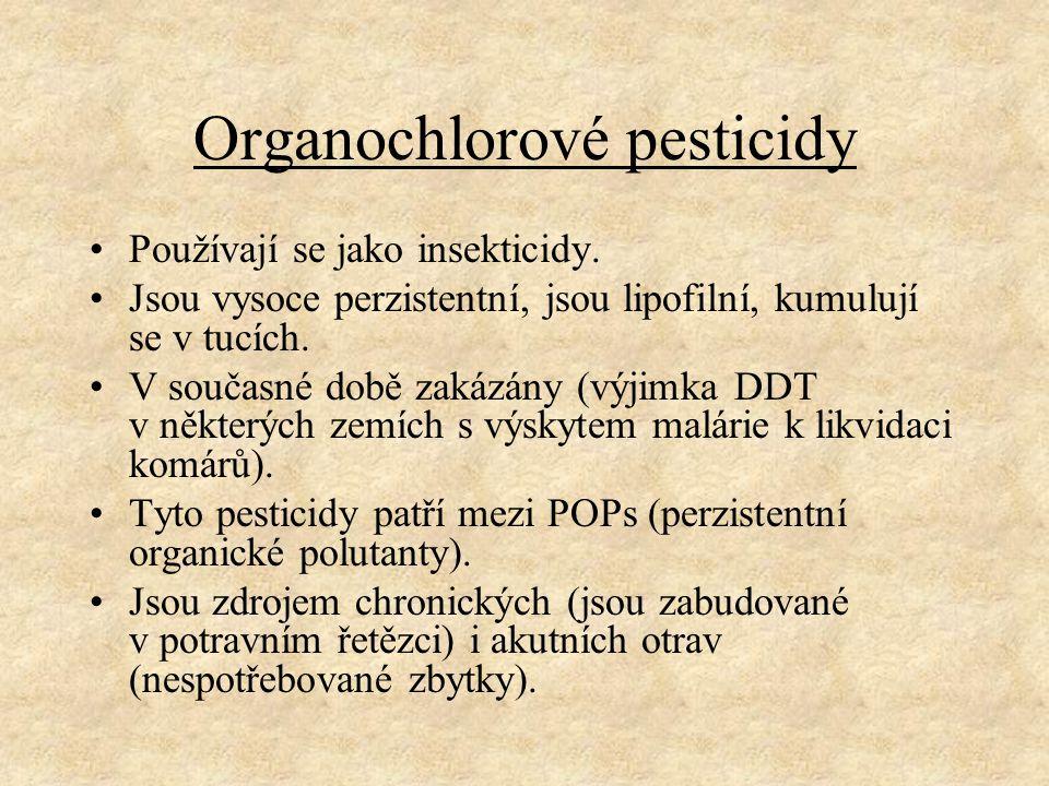 Organochlorové pesticidy Používají se jako insekticidy. Jsou vysoce perzistentní, jsou lipofilní, kumulují se v tucích. V současné době zakázány (výji