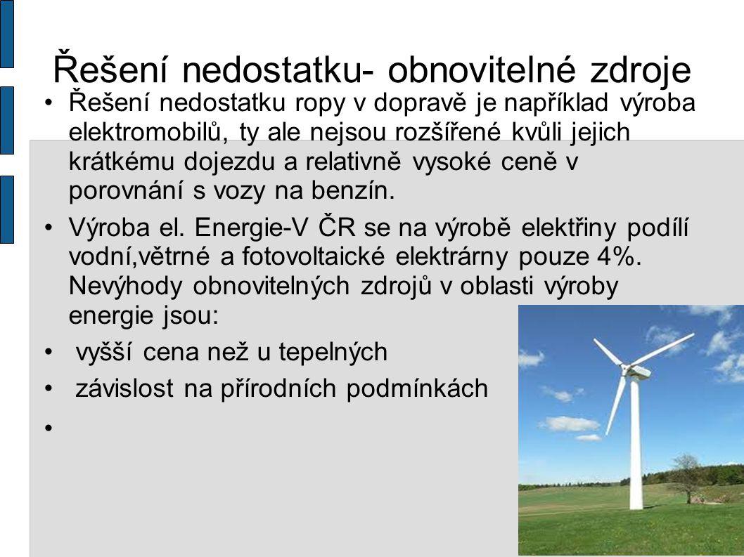 Řešení nedostatku- obnovitelné zdroje Řešení nedostatku ropy v dopravě je například výroba elektromobilů, ty ale nejsou rozšířené kvůli jejich krátkému dojezdu a relativně vysoké ceně v porovnání s vozy na benzín.
