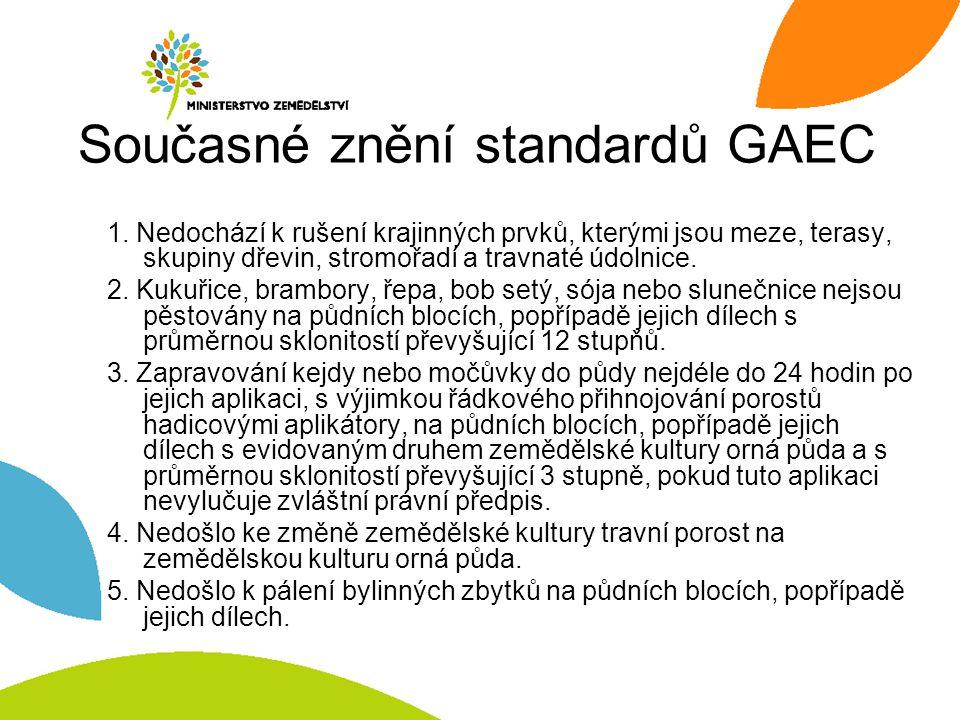 Současné znění standardů GAEC 1. Nedochází k rušení krajinných prvků, kterými jsou meze, terasy, skupiny dřevin, stromořadí a travnaté údolnice. 2. Ku