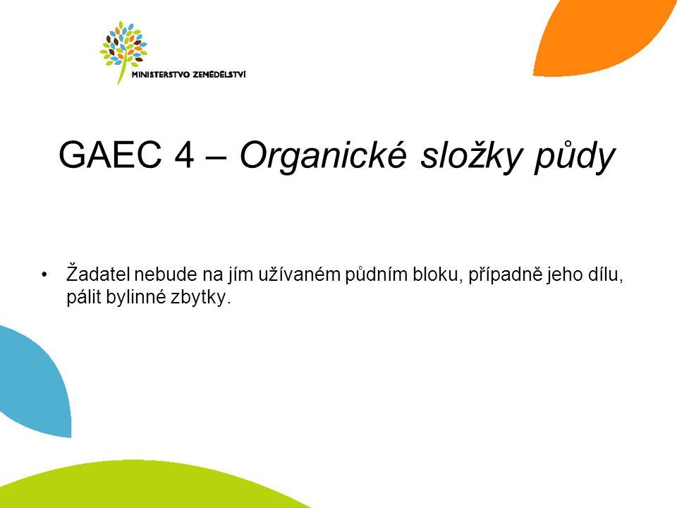 GAEC 4 – Organické složky půdy Žadatel nebude na jím užívaném půdním bloku, případně jeho dílu, pálit bylinné zbytky.
