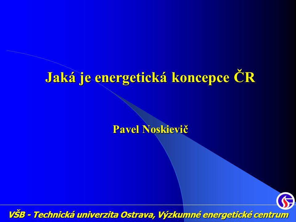 VŠB - Technická univerzita Ostrava, Výzkumné energetické centrum Jaká je energetická koncepce ČR Pavel Noskievič
