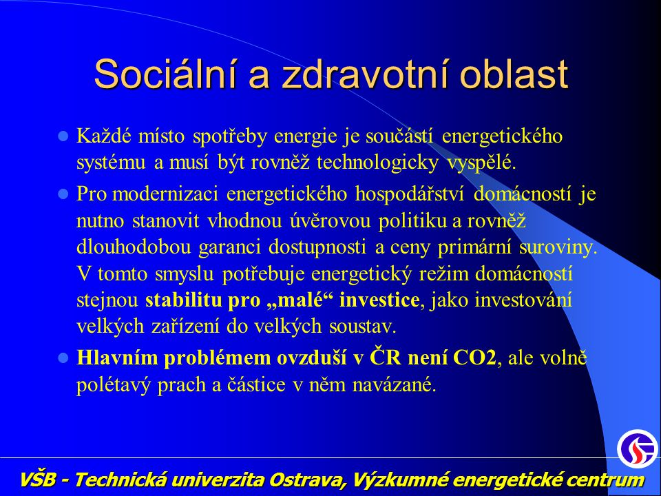 VŠB - Technická univerzita Ostrava, Výzkumné energetické centrum Sociální a zdravotní oblast Každé místo spotřeby energie je součástí energetického systému a musí být rovněž technologicky vyspělé.
