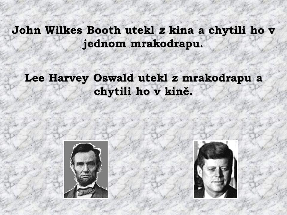 """Lincoln zemřel v kinĕ co se jmenovalo """"Kennedy"""". Kennedy zemřel v autĕ co se jmenovalo """"Lincoln""""."""