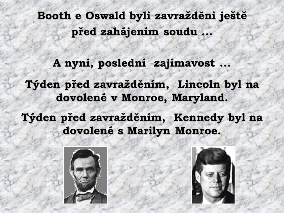 John Wilkes Booth utekl z kina a chytili ho v jednom mrakodrapu. Lee Harvey Oswald utekl z mrakodrapu a chytili ho v kinĕ.