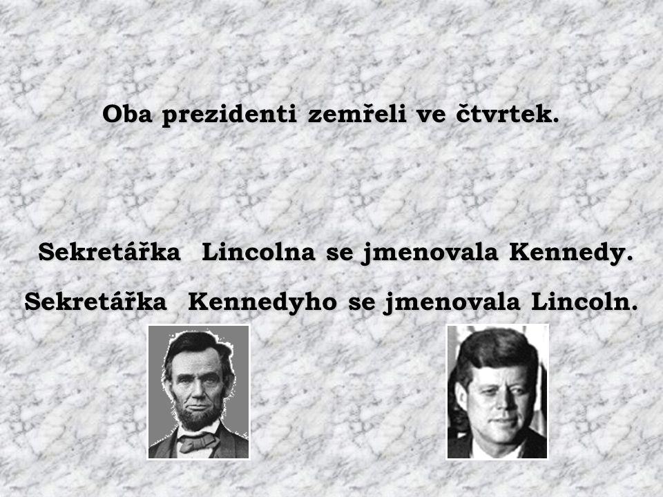 Oba prezidenti zemřeli ve čtvrtek.Sekretářka Lincolna se jmenovala Kennedy.
