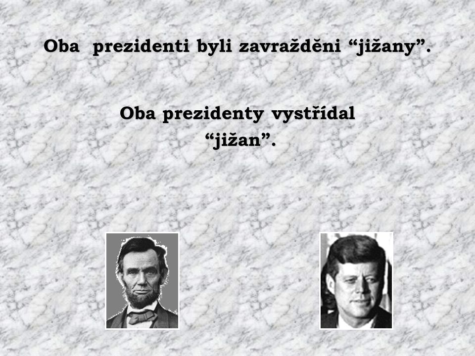 Oba prezidenti byli zavraždĕni jižany . Oba prezidenty vystřídal jižan . jižan .