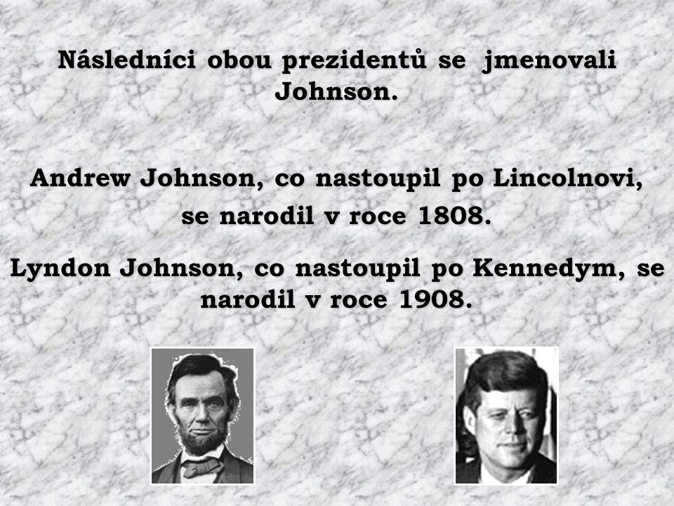 """Oba prezidenti byli zavraždĕni """"jižany"""". Oba prezidenty vystřídal """"jižan"""". """"jižan""""."""
