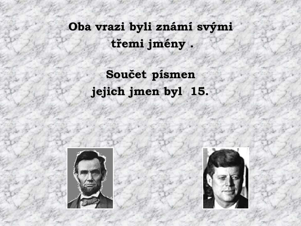 Oba vrazi byli známí svými třemi jmény. třemi jmény. Součet písmen jejich jmen byl 15.