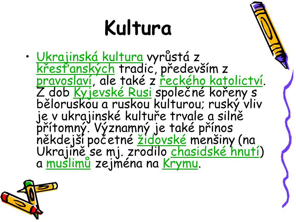 Kultura Ukrajinská kultura vyrůstá z křesťanských tradic, především z pravoslaví, ale také z řeckého katolictví. Z dob Kyjevské Rusi společné kořeny s
