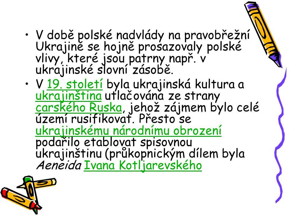 V době polské nadvlády na pravobřežní Ukrajině se hojně prosazovaly polské vlivy, které jsou patrny např. v ukrajinské slovní zásobě. V 19. století by