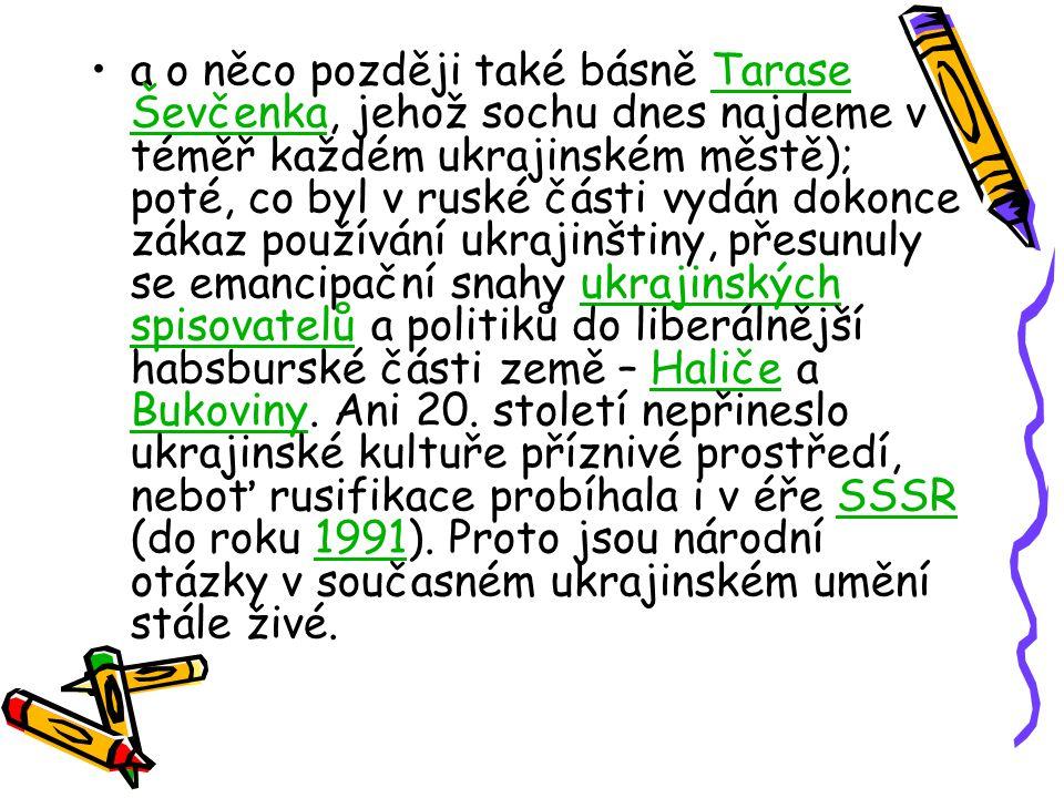 a o něco později také básně Tarase Ševčenka, jehož sochu dnes najdeme v téměř každém ukrajinském městě); poté, co byl v ruské části vydán dokonce záka