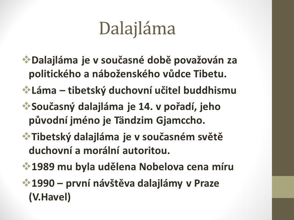Dalajláma  Dalajláma je v současné době považován za politického a náboženského vůdce Tibetu.