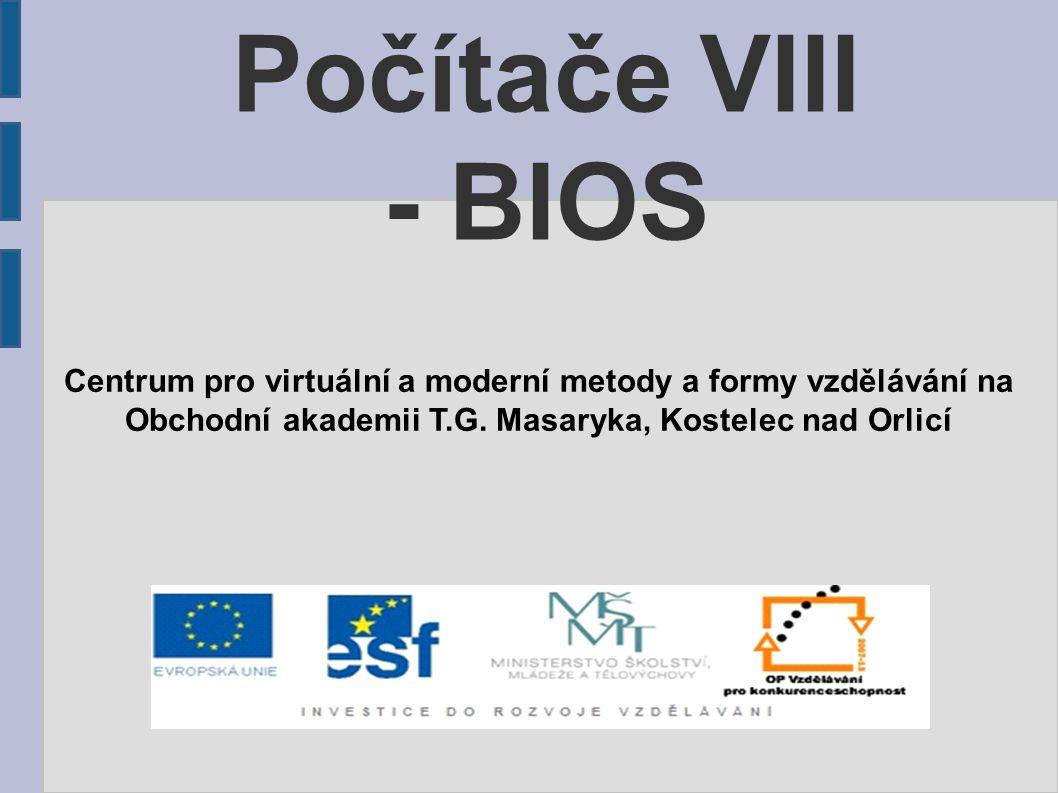 Počítače VIII - BIOS Centrum pro virtuální a moderní metody a formy vzdělávání na Obchodní akademii T.G.