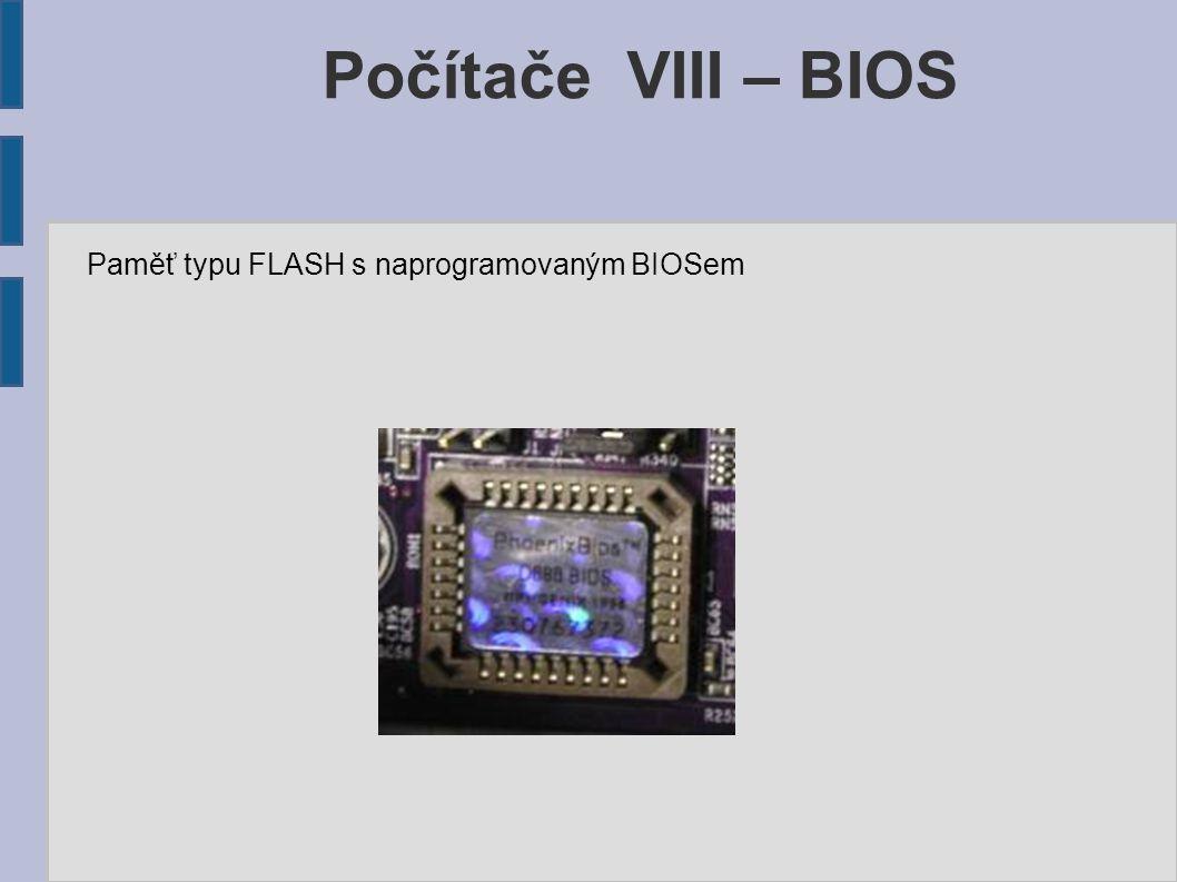 Paměť typu FLASH s naprogramovaným BIOSem Počítače VIII – BIOS