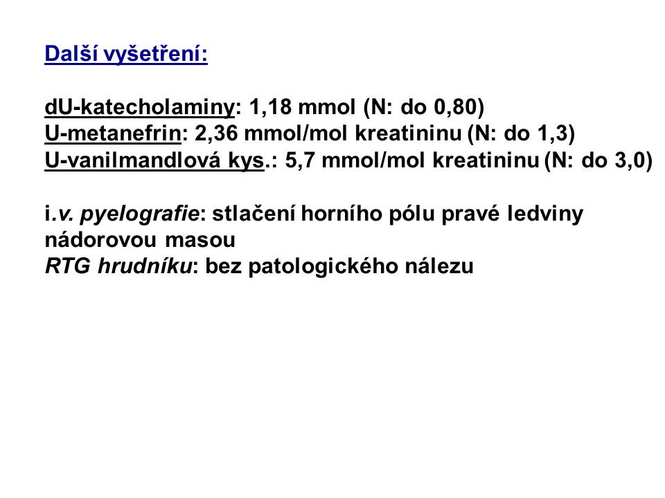 Které z následujících vyšetření jsou vhodná pro potvrzení nebo vyloučení diagnózy feochromocytomu ? A.Stanovení katecholaminů v plasmě B.Stanovení odp