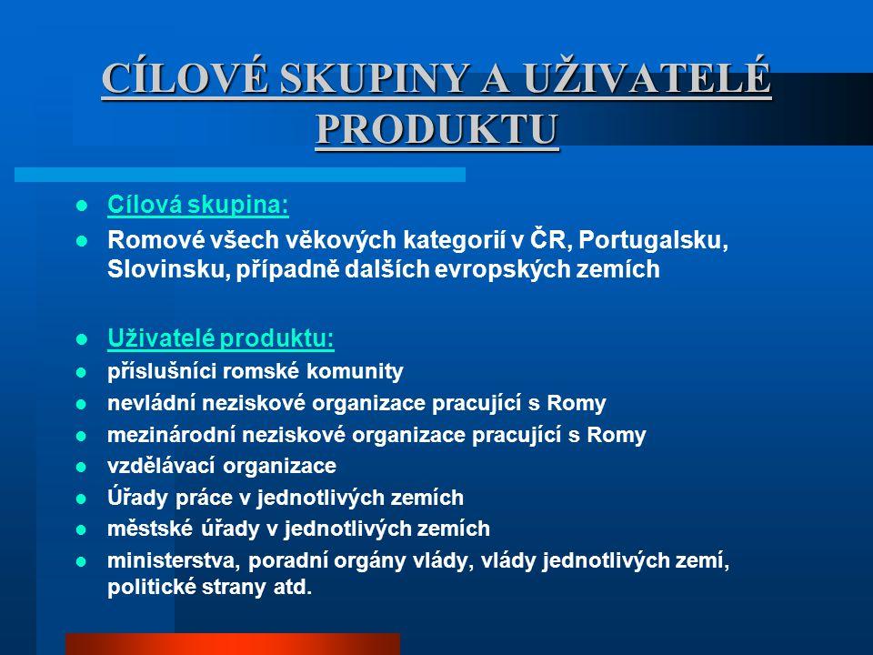 CÍL PRODUKTU Hlavním cílem produktu je definovat a předat systémový a inovační model celoživotního vzdělávání, vzrůstu kvalifikace, získávání dovedností a zaměstnávání příslušníků romské minority na trhu práce v jednotlivých zemích