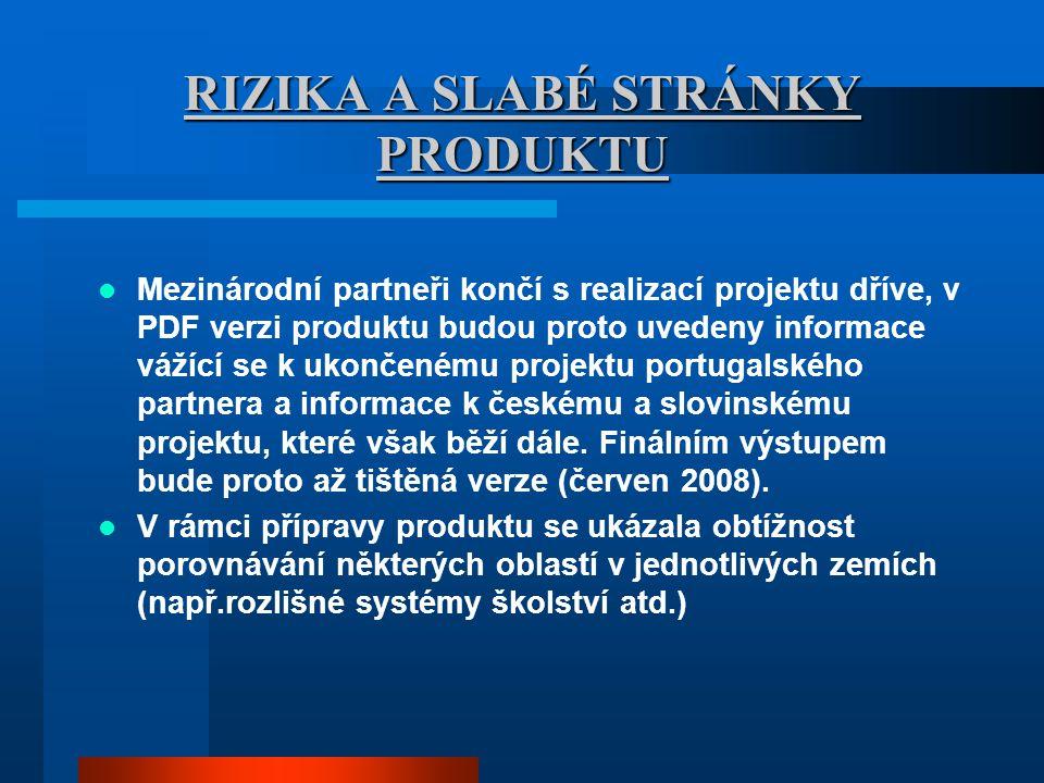 RIZIKA A SLABÉ STRÁNKY PRODUKTU Mezinárodní partneři končí s realizací projektu dříve, v PDF verzi produktu budou proto uvedeny informace vážící se k ukončenému projektu portugalského partnera a informace k českému a slovinskému projektu, které však běží dále.