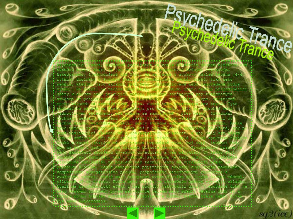 Psychedelic Trance, zkráceně psy-trance je zcela zvláštním druhem elektronické taneční hudby, který je jen velmi obtížně popsatelný běžnými jazykovými kategoriemi.