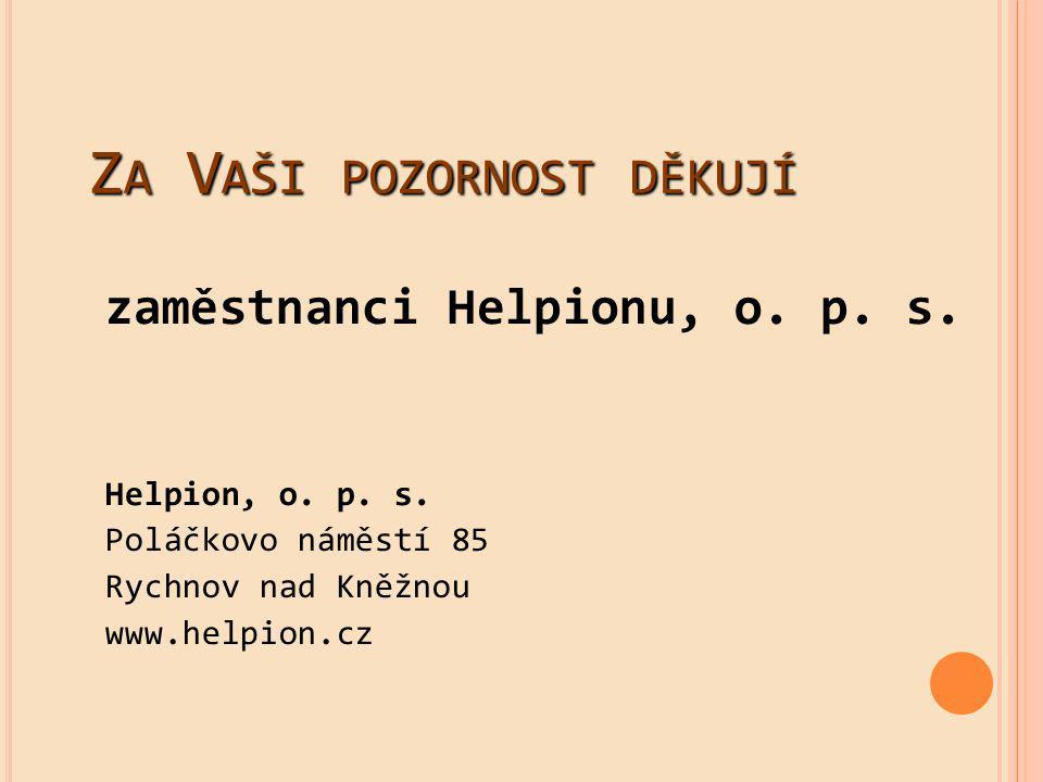 Z A V AŠI POZORNOST DĚKUJÍ zaměstnanci Helpionu, o.