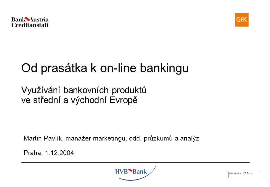 Člen skupiny HVB Group Od prasátka k on-line bankingu Využívání bankovních produktů ve střední a východní Evropě Martin Pavlík, manažer marketingu, odd.