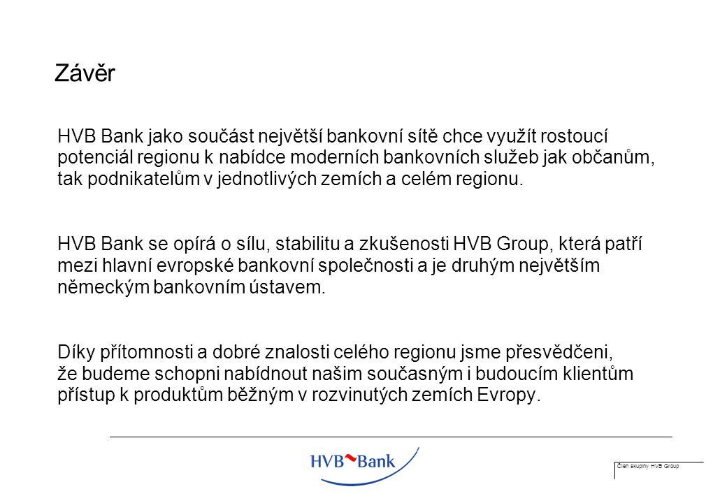 Člen skupiny HVB Group Závěr HVB Bank jako součást největší bankovní sítě chce využít rostoucí potenciál regionu k nabídce moderních bankovních služeb jak občanům, tak podnikatelům v jednotlivých zemích a celém regionu.
