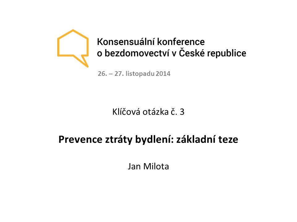 Klíčová otázka č. 3 Prevence ztráty bydlení: základní teze Jan Milota 26. – 27. listopadu 2014