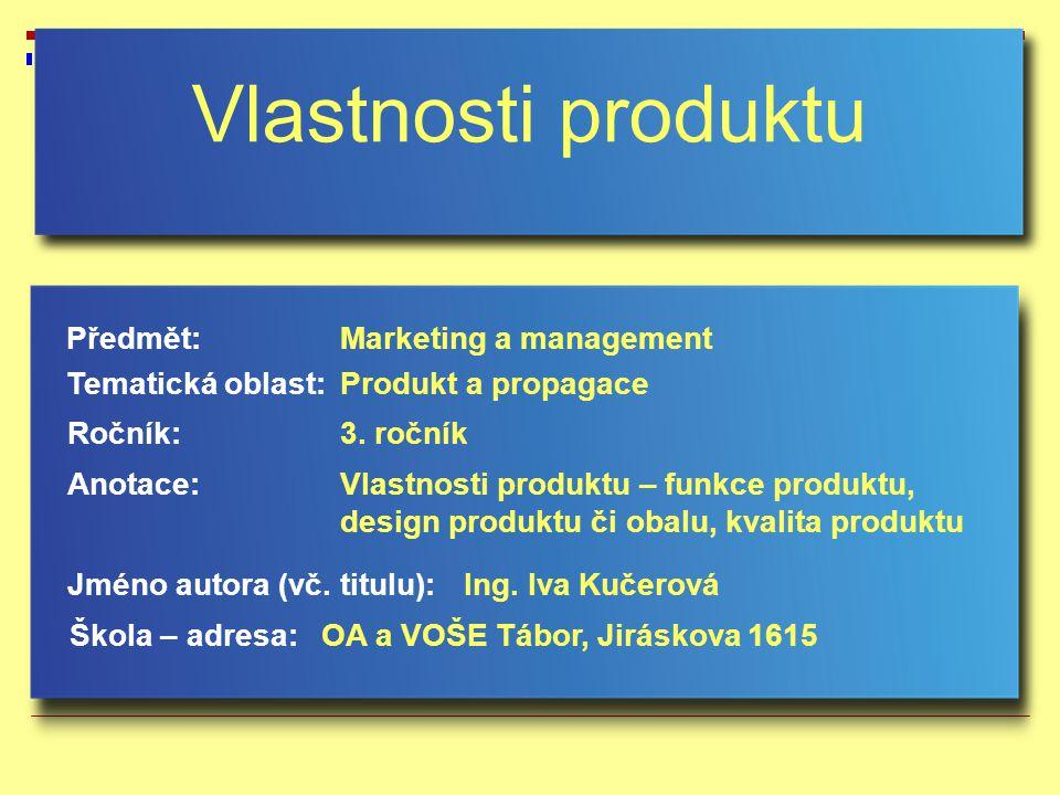 Vlastnosti produktu Jméno autora (vč. titulu): Škola – adresa: Ročník: Předmět: Anotace: 3. ročník Marketing a management Ing. Iva Kučerová OA a VOŠE