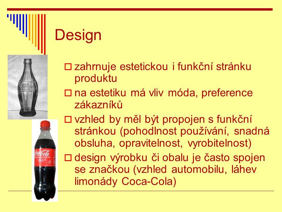 Design  zahrnuje estetickou i funkční stránku produktu  na estetiku má vliv móda, preference zákazníků  vzhled by měl být propojen s funkční stránk