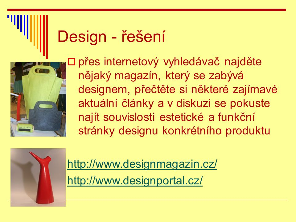 Design - řešení  přes internetový vyhledávač najděte nějaký magazín, který se zabývá designem, přečtěte si některé zajímavé aktuální články a v disku
