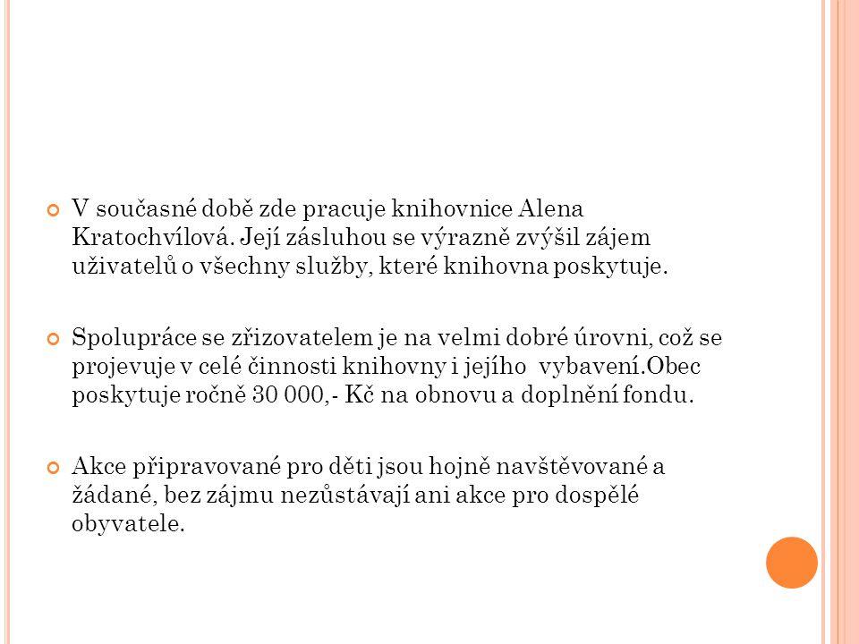 V současné době zde pracuje knihovnice Alena Kratochvílová.