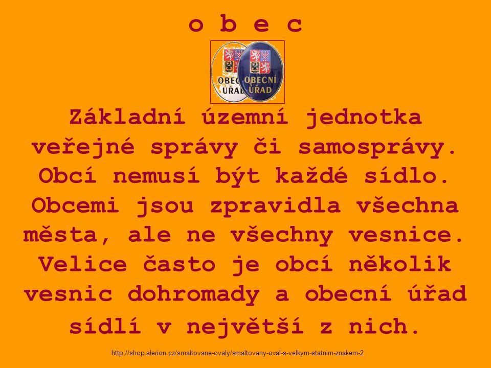 o b e c Základní územní jednotka veřejné správy či samosprávy.