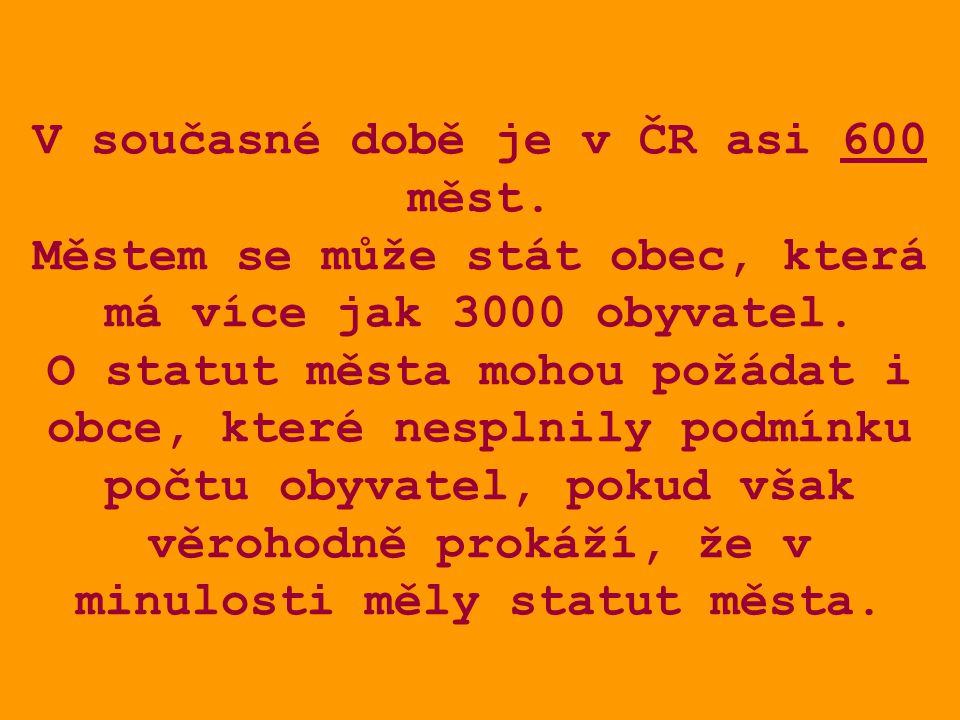 V současné době je v ČR asi 600 měst. Městem se může stát obec, která má více jak 3000 obyvatel.